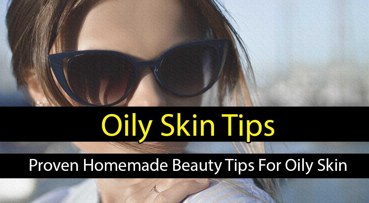 Best Oily Skin Tips - Proven Homemade Beauty Tips For Oily Skin